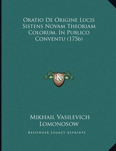 Oratio de Origine Lucis Sistens Novam Theoriam Colorum, in Publico Conventu (1756) by Mikhail Vasilevich Lomonosow (9781166145958) - PaperBack - Modern & Contemporary Fiction Literature