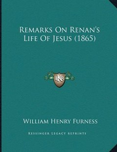 Remarks on Renan's Life of Jesus (1865) by William Henry Furness (9781166146207) - PaperBack - Modern & Contemporary Fiction Literature