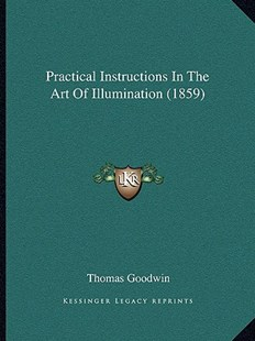 Practical Instructions in the Art of Illumination (1859) by Thomas Goodwin (9781166146566) - PaperBack - Modern & Contemporary Fiction Literature
