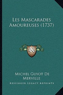Les Mascarades Amoureuses (1737) by Michel Guyot De Merville (9781166147280) - PaperBack - Modern & Contemporary Fiction Literature