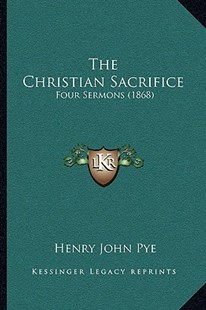 The Christian Sacrifice by Henry John Pye (9781166147631) - PaperBack - Modern & Contemporary Fiction Literature