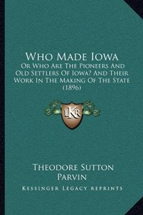Who Made Iowa by Theodore Sutton Parvin (9781166147747) - PaperBack - Modern & Contemporary Fiction Literature