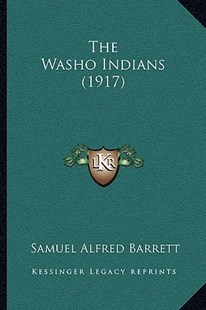 The Washo Indians (1917) by Samuel Alfred Barrett (9781166147914) - PaperBack - Modern & Contemporary Fiction Literature