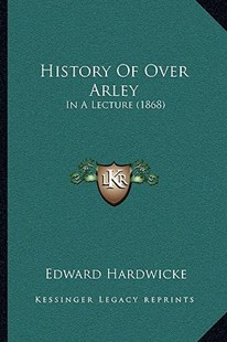History of Over Arley by Edward Hardwicke (9781166148492) - PaperBack - Modern & Contemporary Fiction Literature