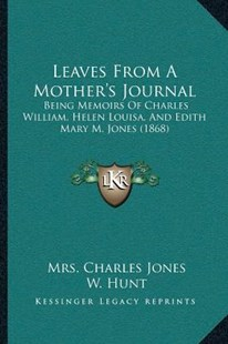 Leaves from a Mother's Journal by Mrs Charles Jones, W Hunt (9781166149369) - PaperBack - Modern & Contemporary Fiction Literature