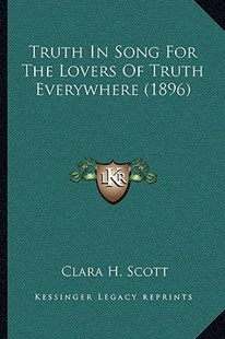 Truth in Song for the Lovers of Truth Everywhere (1896) by Clara H Scott (9781166150051) - PaperBack - Modern & Contemporary Fiction Literature