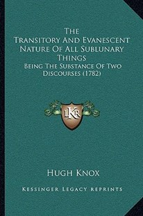 The Transitory and Evanescent Nature of All Sublunary Things by Hugh Knox (9781166150488) - PaperBack - Modern & Contemporary Fiction Literature