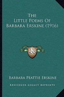 The Little Poems of Barbara Erskine (1916) by Barbara Peattie Erskine (9781166151430) - PaperBack - Modern & Contemporary Fiction Literature