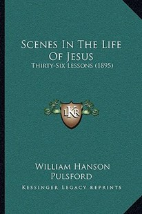 Scenes in the Life of Jesus by William Hanson Pulsford (9781166151584) - PaperBack - Modern & Contemporary Fiction Literature