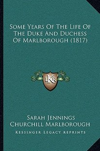 Some Years of the Life of the Duke and Duchess of Marlborough (1817) by Sarah Jennings Churchill Marlborough (9781166151980) - PaperBack - Modern & Contemporary Fiction Literature