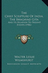 The Chief Scripture of India, the Bhagavad Gita the Chief Scripture of India, the Bhagavad Gita by W L Wilmshurst (9781166152338) - PaperBack - Modern & Contemporary Fiction Literature
