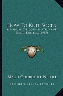 How to Knit Socks by Maud Churchill Nicoll (9781166152529) - PaperBack - Modern & Contemporary Fiction Literature