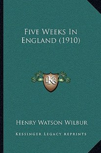 Five Weeks in England (1910) by Henry Watson Wilbur (9781166153038) - PaperBack - Modern & Contemporary Fiction Literature