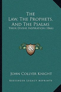 The Law, the Prophets, and the Psalms by John Collyer Knight (9781166153267) - PaperBack - Modern & Contemporary Fiction Literature