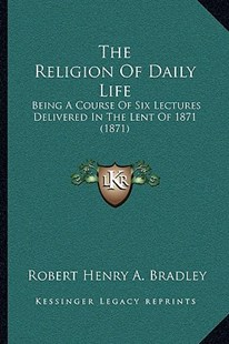 The Religion of Daily Life by Robert Henry a Bradley (9781166153304) - PaperBack - Modern & Contemporary Fiction Literature