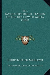 The Famous Historical Tragedy of the Rich Jew of Malta (1810the Famous Historical Tragedy of the Rich Jew of Malta (1810) ) by Christopher Marlowe (9781166153441) - PaperBack - Modern & Contemporary Fiction Literature