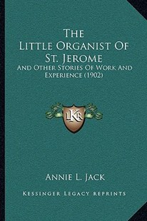 The Little Organist of St. Jerome by Annie L Jack (9781166153694) - PaperBack - Modern & Contemporary Fiction Literature