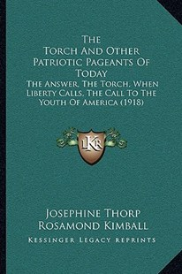 The Torch and Other Patriotic Pageants of Today by Josephine Thorp, Rosamond Kimball (9781166153762) - PaperBack - Modern & Contemporary Fiction Literature