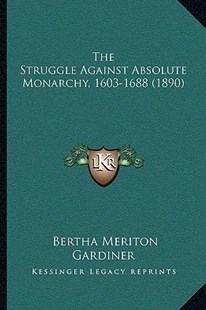 The Struggle Against Absolute Monarchy, 1603-1688 (1890) by Bertha Meriton Gardiner (9781166154066) - PaperBack - Modern & Contemporary Fiction Literature
