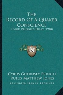 The Record of a Quaker Conscience by Cyrus Guernsey Pringle, Rufus Matthew Jones (9781166154752) - PaperBack - Modern & Contemporary Fiction Literature