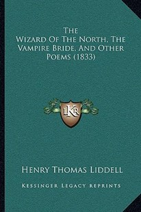 The Wizard of the North, the Vampire Bride, and Other Poems (1833) by Henry Thomas Liddell (9781166154769) - PaperBack - Modern & Contemporary Fiction Literature