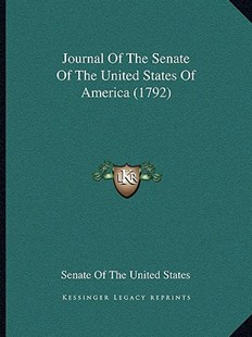 Journal of the Senate of the United States of America (1792) by Senate of the United States of America, Senate of the United States of America (9781166154820) - PaperBack - Modern & Contemporary Fiction Literature