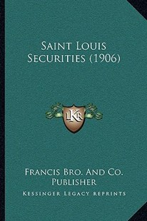Saint Louis Securities (1906) by Francis Brothers & Co Publisher (9781166154882) - PaperBack - Modern & Contemporary Fiction Literature