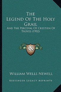 The Legend of the Holy Grail by William Wells Newell (9781166154950) - PaperBack - Modern & Contemporary Fiction Literature