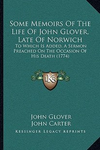 Some Memoirs of the Life of John Glover, Late of Norwich by John Glover (9781166155834) - PaperBack - Modern & Contemporary Fiction Literature