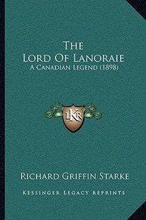 The Lord of Lanoraie by Richard Griffin Starke (9781166155858) - PaperBack - Modern & Contemporary Fiction Literature