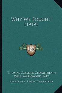 Why We Fought (1919) by Thomas Gassner Chamberlain, William H Taft (9781166156206) - PaperBack - Modern & Contemporary Fiction Literature
