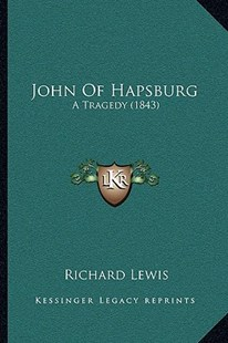 John of Hapsburg by Richard Lewis JR. (9781166157166) - PaperBack - Modern & Contemporary Fiction Literature