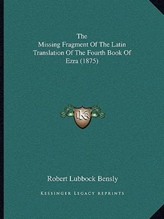 The Missing Fragment of the Latin Translation of the Fourth Book of Ezra (1875) by Robert Lubbock Bensly (9781166157302) - PaperBack - Modern & Contemporary Fiction Literature