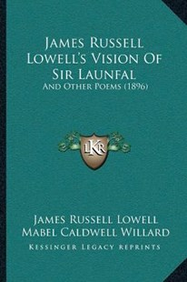 James Russell Lowell's Vision of Sir Launfal by James Russell Lowell, Mabel Caldwell Willard (9781166158002) - PaperBack - Modern & Contemporary Fiction Literature