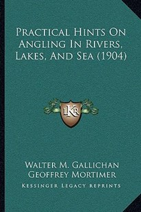Practical Hints on Angling in Rivers, Lakes, and Sea (1904) by Walter M Gallichan, Geoffrey Mortimer (9781166158064) - PaperBack - Modern & Contemporary Fiction Literature
