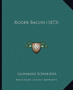 Roger Bacon (1873) by Leonhard Schneider (9781166158354) - PaperBack - Modern & Contemporary Fiction Literature