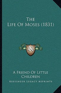 The Life of Moses (1831) by A Friend of Little Children (9781166159139) - PaperBack - Modern & Contemporary Fiction Literature