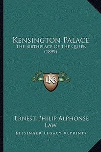 Kensington Palace by Ernest Philip Alphonse Law (9781166159764) - PaperBack - Modern & Contemporary Fiction Literature