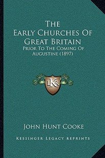 The Early Churches of Great Britain by John Hunt Cooke (9781166160180) - PaperBack - Modern & Contemporary Fiction Literature