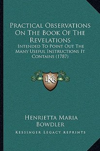 Practical Observations on the Book of the Revelations by Henrietta Maria Bowdler (9781166160388) - PaperBack - Modern & Contemporary Fiction Literature