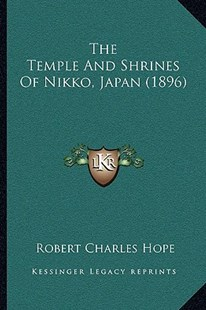 The Temple and Shrines of Nikko, Japan (1896) by Robert Charles Hope (9781166160777) - PaperBack - Modern & Contemporary Fiction Literature