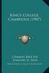 King's College, Cambridge (1907) by Charles Ryle Fay, Edmund H New (9781166160913) - PaperBack - Modern & Contemporary Fiction Literature