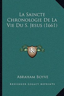 La Saincte Chronologie de La Vie Du S. Jesus (1661) by Abraham Boyve (9781166160937) - PaperBack - Modern & Contemporary Fiction Literature