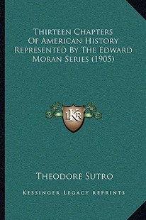 Thirteen Chapters of American History Represented by the Edward Moran Series (1905) by Theodore Sutro (9781166161835) - PaperBack - Modern & Contemporary Fiction Literature