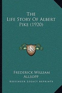 The Life Story of Albert Pike (1920) by Frederick William Allsopp (9781166161972) - PaperBack - Modern & Contemporary Fiction Literature