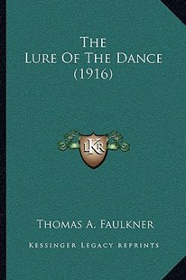 The Lure of the Dance (1916) by Thomas A Faulkner (9781166161989) - PaperBack - Modern & Contemporary Fiction Literature