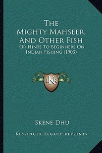 The Mighty Mahseer, and Other Fish by Skene Dhu (9781166162610) - PaperBack - Modern & Contemporary Fiction Literature