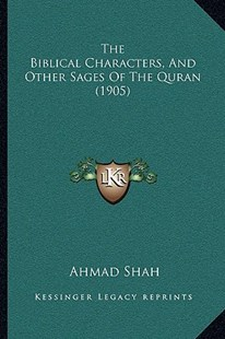 The Biblical Characters, and Other Sages of the Quran (1905) by Ahmad Shah (9781166162733) - PaperBack - Modern & Contemporary Fiction Literature