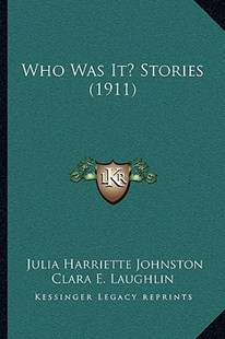 Who Was It? Stories (1911) by Julia Harriette Johnston, Clara E Laughlin (9781166162825) - PaperBack - Modern & Contemporary Fiction Literature