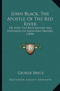 John Black, the Apostle of the Red River by George Bryce (9781166163099) - PaperBack - Modern & Contemporary Fiction Literature